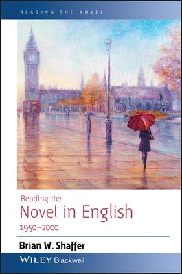 Reading the Novel in English 1950 - 2000 - Shaffer, Brian W