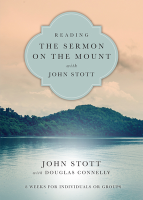 Reading the Sermon on the Mount with John Stott: 8 Weeks for Individuals or Groups - Stott, John, Dr., and Connelly, Douglas