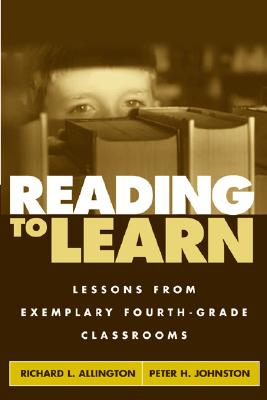 Reading to Learn: Lessons from Exemplary Fourth-Grade Classrooms - Allington, Richard L, PhD, and Johnston, Peter H, PhD, and Pressley, Michael, PhD (Foreword by)