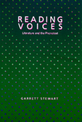 Reading Voices: Literature and the Phonotext - Stewart, Garrett