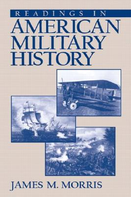 Readings in American Military History - Morris, James M