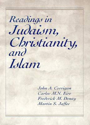Readings in Judaism, Christianity, and Islam - Corrigan, John, and Denny, Frederick M, and Eire, Carlos M N