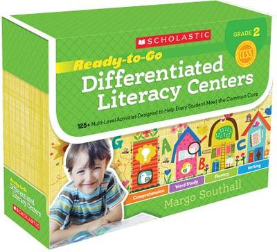 Ready-To-Go Differentiated Literacy Centers: Grade 2: Engaging Centers Designed to Help Every Student Meet the Common Core - Southall, Margo