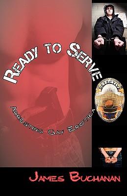 Ready to Serve: Arresting Gay Erotica - Buchanan, James