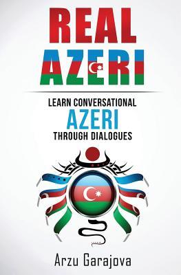 Real Azeri: Learn Conversational Azeri Through Dialogues - Garajova, Arzu