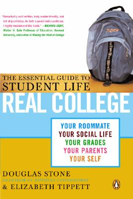 Real College: The Essential Guide to Student Life - Stone, Douglas, and Tippett, Elizabeth