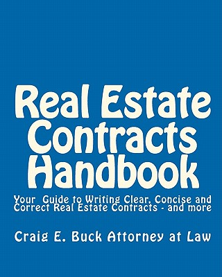 Real Estate Contracts Handbook: Your Guide to Writing Clear, Concise and Correct Real Estate Contracts - Buck, Craig E