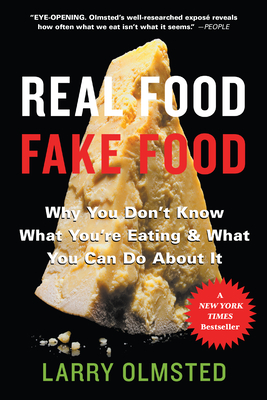 Real Food/Fake Food: Why you don't know what you're eating and what you can do about it - Olmsted, Larry