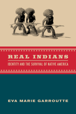 Real Indians: Identity and the Survival of Native America - Garroutte, Eva