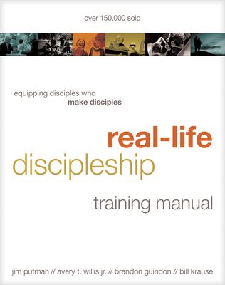 Real-Life Discipleship Training Manual: Equipping Disciples Who Make Disciples - Putman, Jim, and Krause, Bill, and Willis, Avery