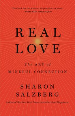 Real Love: The Art of Mindful Connection - Salzberg, Sharon