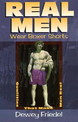 Real Men Wear Boxer Shorts - Friedel, Dewey, and Freidel, Dewey