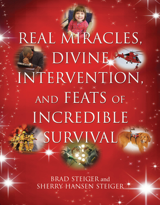 Real Miracles, Divine Intervention, and Feats of Incredible Survival - Steiger, Brad, and Steiger, Sherry Hansen