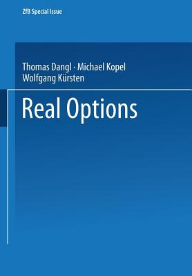 Real Options - Dangl, Thomas (Editor), and Kopel, Michael (Editor), and Kursten, Wolfgang (Editor)