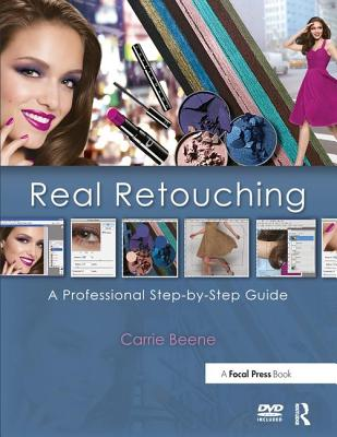 Real Retouching: The Professional Step-by-Step Guide - Beene, Carrie