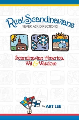 Real Scandinavians Never Ask Directions: Scandinavian America, Wit & Wisdom - Lee, Art