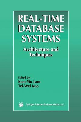 Real-Time Database Systems: Architecture and Techniques - Lam, Kam-Yiu (Editor), and Kuo, Tei-Wei (Editor)