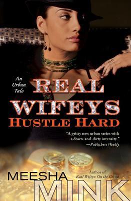 Real Wifeys: Hustle Hard: An Urban Tale - Mink, Meesha