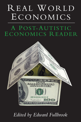Real World Economics: A Post-Autistic Economics Reader - Fullbrook, Edward (Editor)