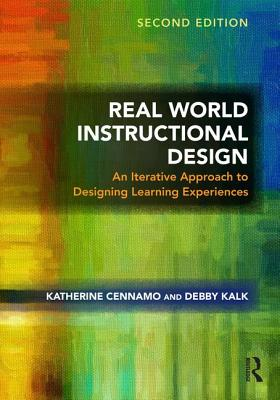 Real World Instructional Design: An Iterative Approach to Designing Learning Experiences - Cennamo, Katherine, and Kalk, Debby