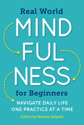 Real World Mindfulness for Beginners: Navigate Daily Life One Practice at a Time - Salgado, Brenda