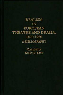 Realism in European Theatre and Drama, 1870-1920: A Bibliography - Boyer, Robert D