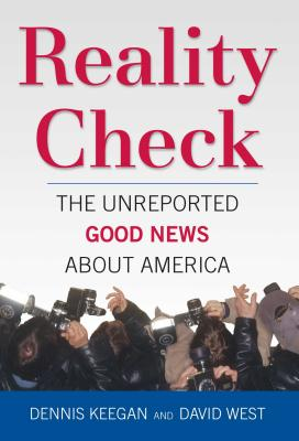 Reality Check: The Unreported Good News about America - Keegan, Dennis, and West, David