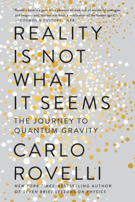 Reality Is Not What It Seems: The Journey to Quantum Gravity - Rovelli, Carlo, and Carnell, Simon (Translated by), and Segre, Erica (Translated by)