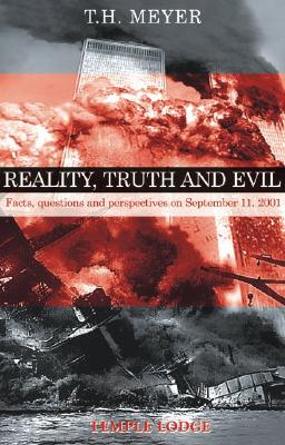 Reality, Truth, and Evil: Facts, Questions, and Perspectives on September 11, 2001 - Meyer, T H