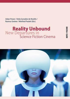 Reality Unbound: New Departures in Science Fiction Cinema - Gonzalez De Reufels, Delia (Editor), and Greiner, Rasmus (Editor), and Pauleit, Winfried (Editor)