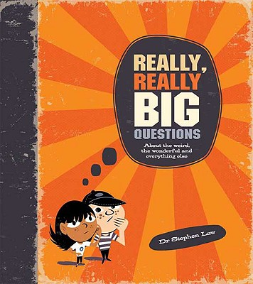 Really, Really Big Questions: About Life, the Universe, and Everything - Law, Stephen, Dr.