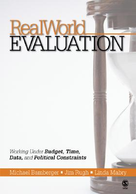 Realworld Evaluation: Working Under Budget, Time, Data, and Political Constraints - Bamberger, Michael, and Rugh, Jim, Dr., and Mabry, Linda, Dr.