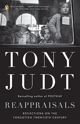 Reappraisals: Reflections on the Forgotten Twentieth Century - Judt, Tony