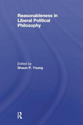 Reasonableness in Liberal Political Philosophy - Young, Shaun (Editor)