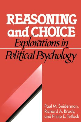 Reasoning and Choice: Explorations in Political Psychology - Sniderman, Paul M., and Brody, Richard A., and Tetlock, Phillip E.