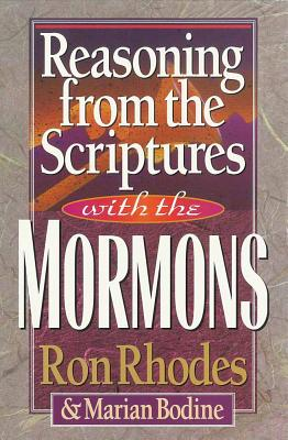 Reasoning from the Scriptures with the Mormons - Rhodes, Ron, Dr., and Bodine, Marian M
