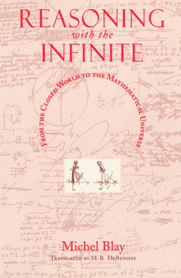 Reasoning with the Infinite: From the Closed World to the Mathematical Universe - Blay, Michel