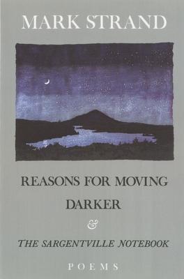 Reasons for Moving, Darker & the Sargentville Not: Poems - Strand, Mark