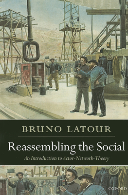 Reassembling the Social: An Introduction to Actor-Network-Theory - Latour, Bruno