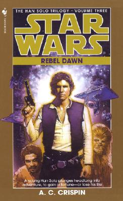 Rebel Dawn: Star Wars Legends (The Han Solo Trilogy) - Crispin, A. C.