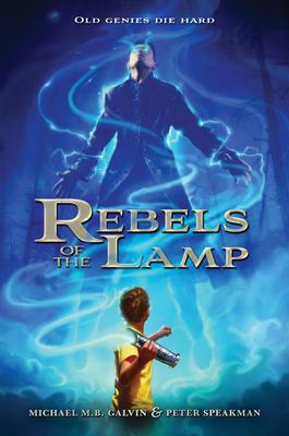 Rebels of the Lamp, Book 1 Rebels of the Lamp - Speakman, Peter, and Galvin, Michael