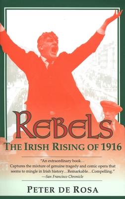 Rebels: The Irish Rising of 1916 - de Rosa, Peter