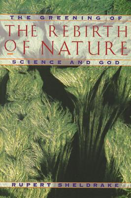 Rebirth of Nature - Sheldrake, Rupert, Ph.D.