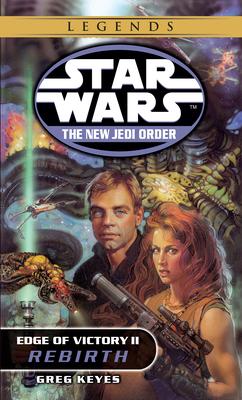 Rebirth: Star Wars (the New Jedi Order: Edge of Victory, Book II) - Keyes, J Gregory, and Keyes, Greg