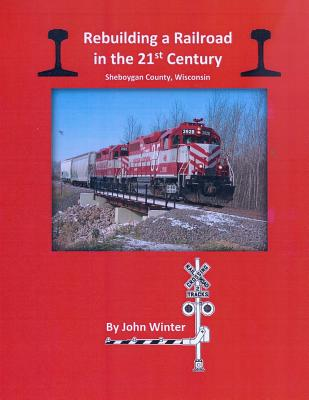 Rebuilding a Railroad in the 21st Century: Sheboygan County, Wisconsin - Winter, John