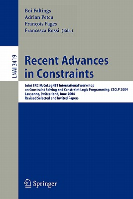 Recent Advances in Constraints: Joint Ercim/Colognet International Workshop on Constraint Solving and Constraint Logic Programming, Csclp 2004, Lausanne, Switzerland, June 23-25, 2004, Revised Selected and Invited Papers - Faltings, Boi (Editor), and Petcu, Adrian (Editor), and Fages, François (Editor)