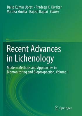 Recent Advances in Lichenology: Modern Methods and Approaches in Biomonitoring and Bioprospection, Volume 1 - Upreti, Dalip Kumar (Editor), and Divakar, Pradeep K (Editor), and Shukla, Vertika (Editor)