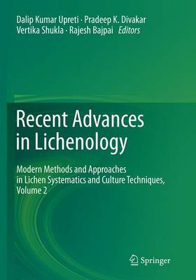 Recent Advances in Lichenology: Modern Methods and Approaches in Lichen Systematics and Culture Techniques, Volume 2 - Upreti, Dalip Kumar (Editor), and Divakar, Pradeep K (Editor), and Shukla, Vertika (Editor)