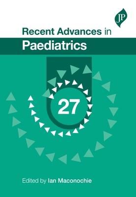 Recent Advances in Paediatrics: 27 - Maconochie, Ian