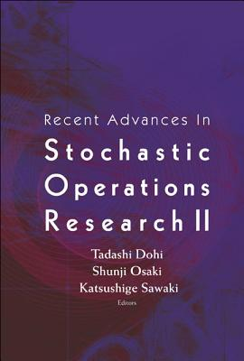 Recent Advances in Stochastic Operations Research II - Dohi, Tadashi (Editor), and Osaki, Shunji (Editor), and Sawaki, Katsushige (Editor)